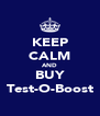KEEP CALM AND BUY Test-O-Boost - Personalised Poster A4 size