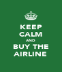 KEEP CALM AND BUY THE AIRLINE - Personalised Poster A4 size