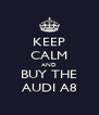 KEEP CALM AND BUY THE AUDI A8 - Personalised Poster A4 size