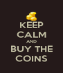 KEEP CALM AND BUY THE COINS - Personalised Poster A4 size