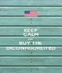 KEEP CALM AND BUY THE DICONFIGUREITED - Personalised Poster A4 size