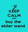 KEEP CALM AND buy the  elder wand  - Personalised Poster A4 size