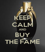 KEEP CALM AND BUY THE FAME - Personalised Poster A4 size