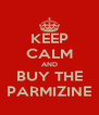KEEP CALM AND BUY THE PARMIZINE - Personalised Poster A4 size