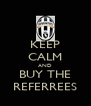 KEEP CALM AND BUY THE REFERREES - Personalised Poster A4 size
