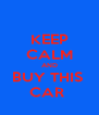 KEEP CALM AND BUY THIS  CAR  - Personalised Poster A4 size
