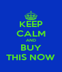 KEEP CALM AND BUY THIS NOW - Personalised Poster A4 size