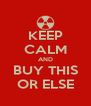 KEEP CALM AND BUY THIS OR ELSE - Personalised Poster A4 size