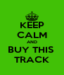 KEEP CALM AND BUY THIS  TRACK - Personalised Poster A4 size