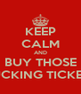 KEEP CALM AND BUY THOSE FUCKING TICKETS - Personalised Poster A4 size