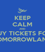 KEEP CALM AND BUY TICKETS FOR TOMORROWLAND - Personalised Poster A4 size