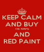 KEEP CALM AND BUY TIE RAPS AND RED PAINT - Personalised Poster A4 size