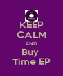 KEEP CALM AND Buy  Time EP - Personalised Poster A4 size