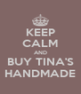 KEEP CALM AND BUY TINA'S HANDMADE - Personalised Poster A4 size