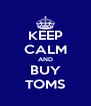 KEEP CALM AND BUY TOMS - Personalised Poster A4 size
