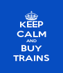 KEEP CALM AND BUY TRAINS - Personalised Poster A4 size