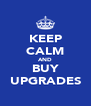 KEEP CALM AND BUY UPGRADES - Personalised Poster A4 size