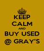KEEP CALM AND BUY USED @ GRAY'S - Personalised Poster A4 size