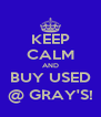 KEEP CALM AND BUY USED @ GRAY'S! - Personalised Poster A4 size