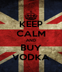 KEEP CALM AND BUY VODKA - Personalised Poster A4 size