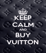 KEEP CALM AND BUY VUITTON - Personalised Poster A4 size
