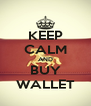 KEEP CALM AND BUY WALLET - Personalised Poster A4 size