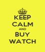 KEEP CALM AND BUY WATCH - Personalised Poster A4 size