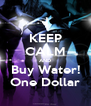 KEEP CALM AND Buy Water! One Dollar - Personalised Poster A4 size