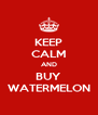 KEEP CALM AND BUY WATERMELON - Personalised Poster A4 size