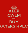 KEEP CALM AND BUY WATERS HPLC's - Personalised Poster A4 size