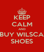 KEEP CALM AND BUY WILSCA SHOES - Personalised Poster A4 size