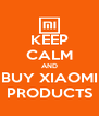 KEEP CALM AND BUY XIAOMI PRODUCTS - Personalised Poster A4 size