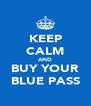 KEEP CALM AND BUY YOUR BLUE PASS - Personalised Poster A4 size