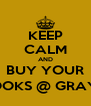 KEEP CALM AND BUY YOUR BOOKS @ GRAY'S - Personalised Poster A4 size