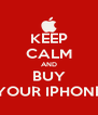 KEEP CALM AND BUY YOUR IPHONE - Personalised Poster A4 size