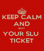 KEEP CALM AND BUY YOUR SLU  TICKET - Personalised Poster A4 size
