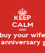 KEEP CALM AND buy your wife an anniversary gift - Personalised Poster A4 size