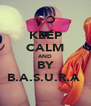 KEEP CALM AND BY B.A.S.U.R.A  - Personalised Poster A4 size