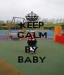 KEEP CALM AND BY BABY - Personalised Poster A4 size