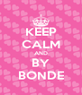 KEEP CALM AND BY BONDE - Personalised Poster A4 size