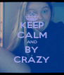 KEEP CALM AND BY CRAZY - Personalised Poster A4 size