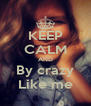 KEEP CALM AND By crazy Like me - Personalised Poster A4 size