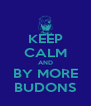 KEEP CALM AND BY MORE BUDONS - Personalised Poster A4 size