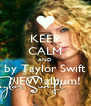 KEEP CALM AND by Taylor Swift NEW album! - Personalised Poster A4 size