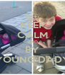 KEEP CALM AND BY YOUNG DADY - Personalised Poster A4 size