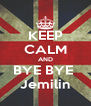 KEEP CALM AND BYE BYE  Jemilin - Personalised Poster A4 size