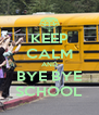 KEEP CALM AND BYE BYE SCHOOL - Personalised Poster A4 size