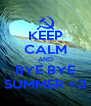 KEEP CALM AND BYE BYE SUMMER <3 - Personalised Poster A4 size