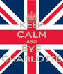 KEEP CALM AND BYE CHARLOTTE - Personalised Poster A4 size