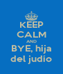 KEEP CALM AND BYE, hija del judío - Personalised Poster A4 size